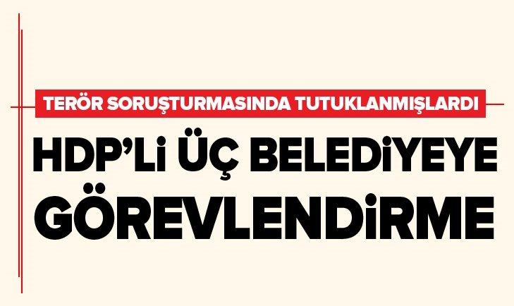 HDP'Lİ 3 BELEDİYEYE GÖREVLENDİRME