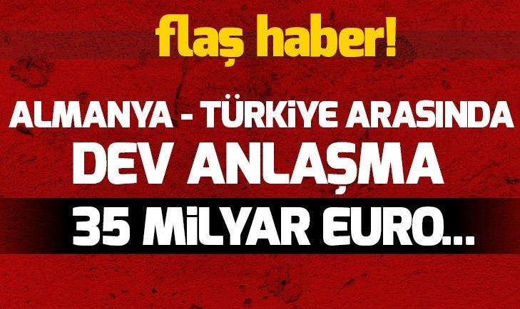 ALMAN BASINI DUYURDU ALMANYA VE TÜRKİYE ARASINDA DEV ANLAŞMA! 35 MİLYAR EURO...