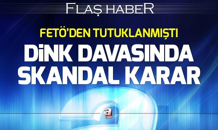 HRANT DİNK CİNAYETİ DAVASINDA SKANDAL KARAR