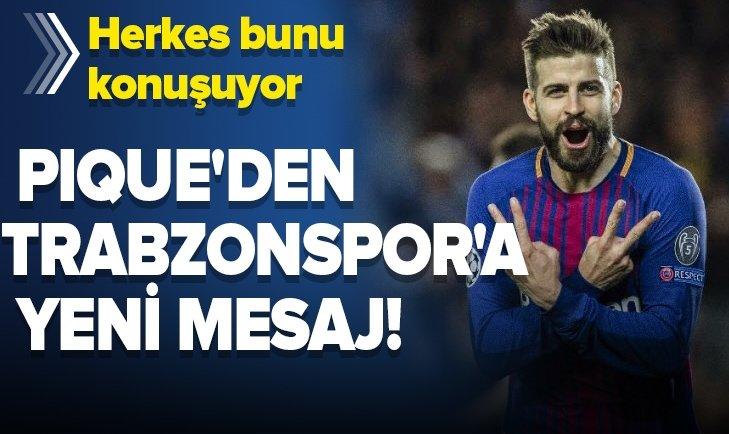 GERARD PİQUE'DEN TRABZONSPOR'A YENİ MESAJ!
