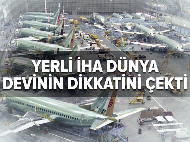 YERLİ İHA BOEİNG'İN DİKKATİNİ ÇEKTİ