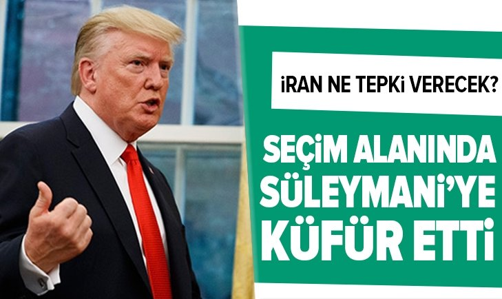 ABD Başkanı Donald Trump miting alanında Süleymani'ye küfür etti