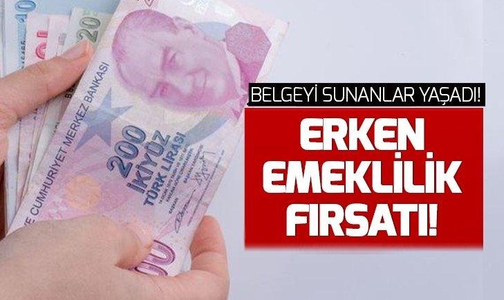 ERKEN EMEKLİLİK FIRSATI! BELGEYİ SUNANLAR YAŞADI...