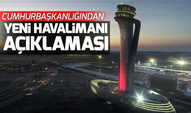 Cumhurbaşkanlığından İstanbul Yeni Havalimanı açıklaması
