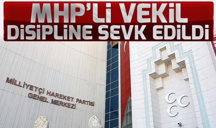 MHP'Lİ VEKİL DİSİPLİNE SEVK EDİLDİ