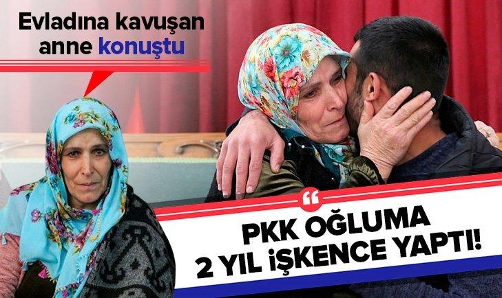 EVLADINI PKK'NIN ELİNDEN KURTARAN MUHTEBER ANNE: PKK OĞLUMA 2 YIL İŞKENCE YAPTI