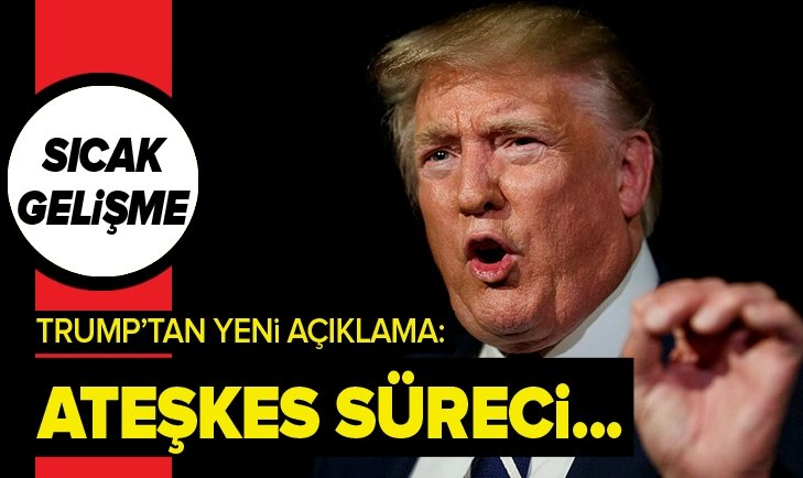 TRUMP'TAN FLAŞ AÇIKLAMA: ATEŞKES SÜRECİ...