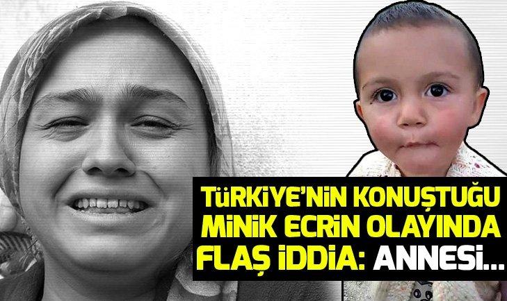 TÜRKİYE'NİN KONUŞTUĞU MİNİK ECRİN OLAYINDA FLAŞ İDDİA: ANNESİ...