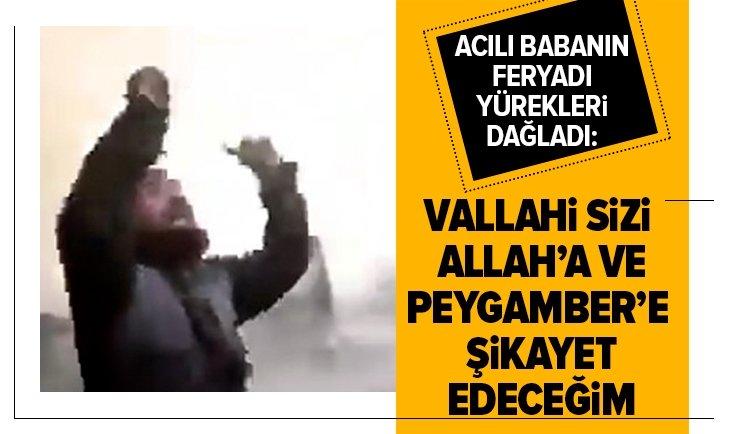 VALLAHİ SİZİ ALLAH'A ŞİKAYET EDECEĞİM