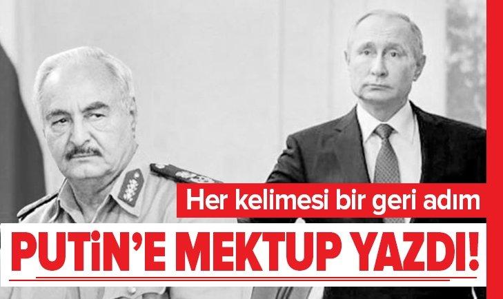 HAFTER PUTİN'E MEKTUP YAZDI!