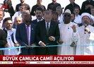 Büyük Çamlıca Camii dualarla hizmete açıldı | Video