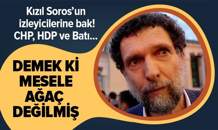 İŞTE OSMAN KAVALA'NIN İZLEYİCİLERİ: CHP, HDP VE BATI!