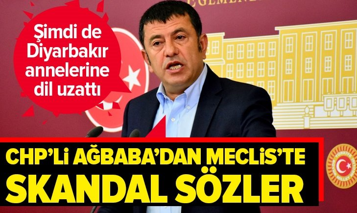 CHP'Lİ VELİ AĞBABA DİYARBAKIR ANNELERİNİ HEDEF ALDI!