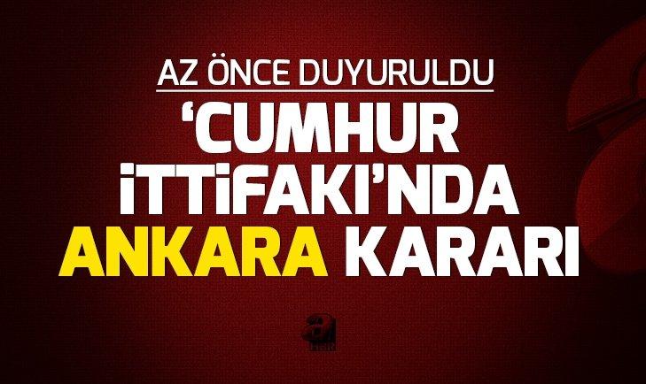 'CUMHUR İTTİFAKI'NDA ANKARA KARARI