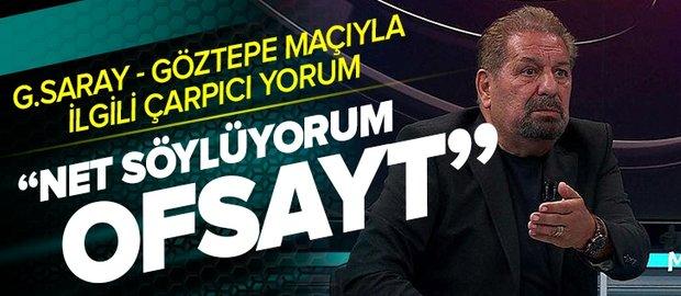 Erman Toroğlu'ndan Galatasaray - Göztepe maçındaki tartışmalı pozisyonla ilgili net yorum: Göztepe'nin golü ofsayt!
