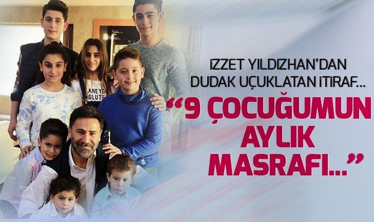 İZZET YILDIZHAN'DAN ŞAŞIRTAN AÇIKLAMA: AYLIK MASRAFLARI 100 BİNİ BULUYOR...