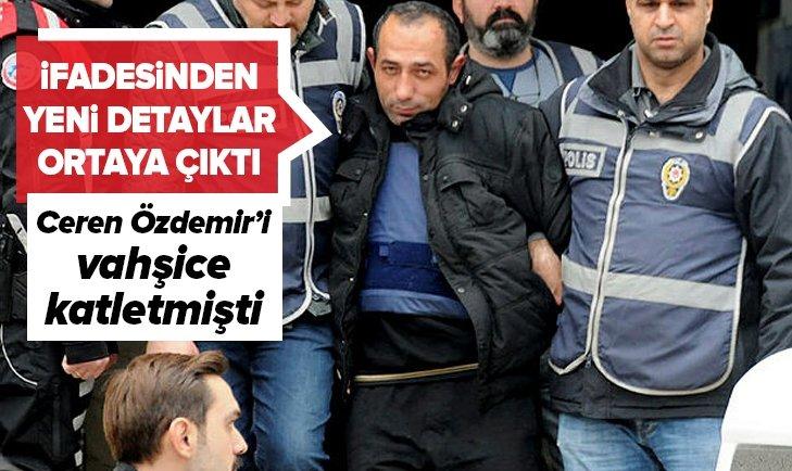 CEREN'İN KATİLİNİN İFADESİNDE YENİ DETAYLAR ORTAYA ÇIKTI!