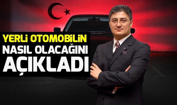 YERLİ OTOMOBİLİN NASIL OLACAĞINI AÇIKLADI...