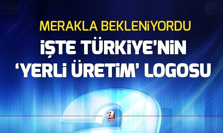 TÜRKİYE'NİN 'YERLİ ÜRETİM' LOGOSU TANITILDI