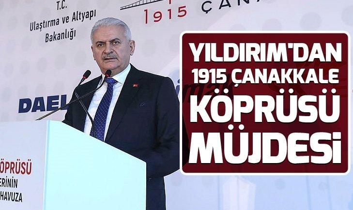 BİNALİ YILDIRIM'DAN 1915 ÇANAKKALE KÖPRÜSÜ MÜJDESİ