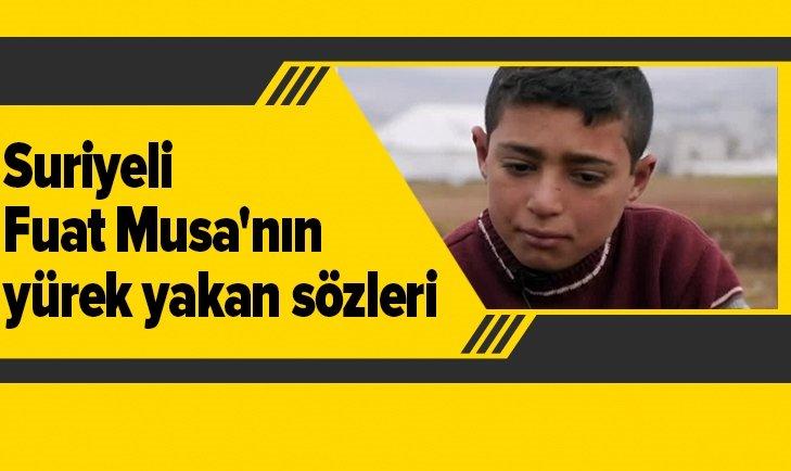 SURİYELİ FUAT MUSA'NIN YÜREK YAKAN SÖZLERİ!