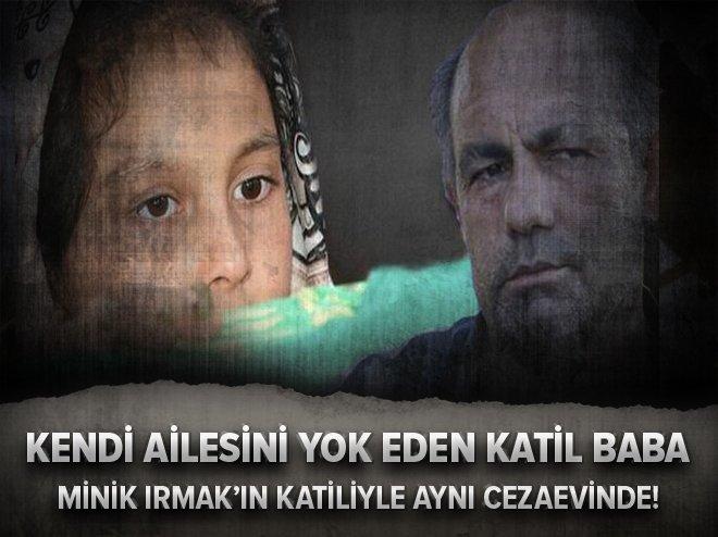 KATİL BABA, IRMAK'IN KATİLİYLE AYNI CEZAEVİNDE!