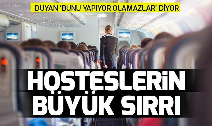 UÇAKLARLA İLGİLİ 'YOK ARTIK' DEDİRTEN GERÇEK! MEĞER HOSTESLER...
