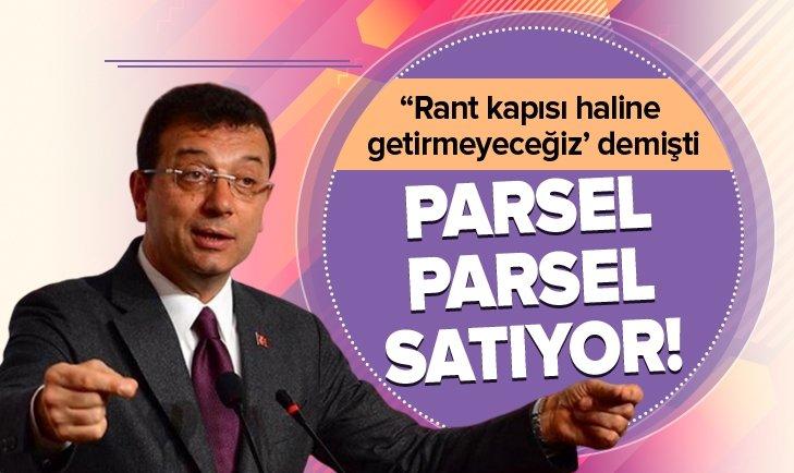 İMAMOĞLU İSTANBUL'U PARSEL PARSEL SATIYOR!