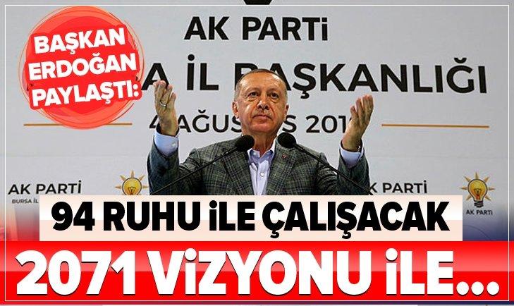 Erdoğan: 94 ruhu ile çalışacak 2071 vizyonu ile...