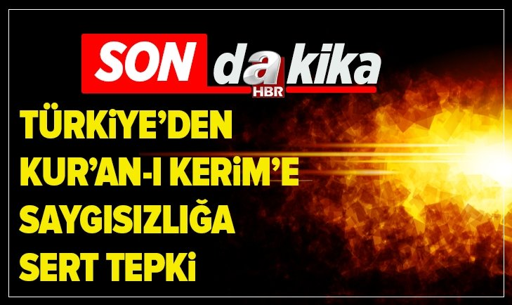 KUR'AN-I KERİM'E YAPILAN SAYGISIZLIĞA SERT TEPKİ!