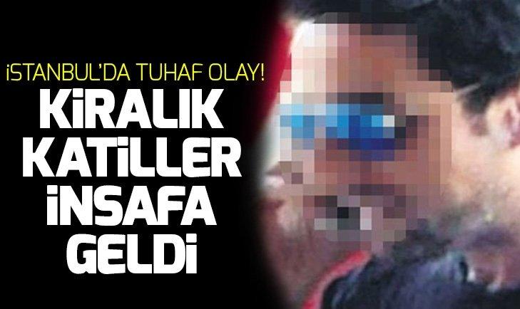İSTANBUL'DA GARİP OLAY! KİRALIK KATİLLER İNSAFA GELDİ