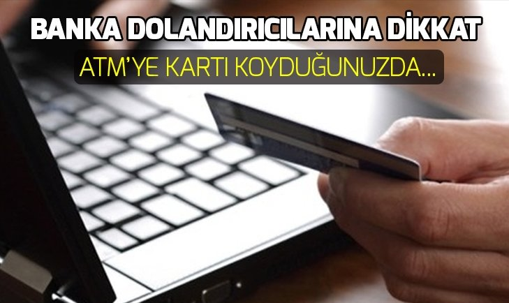BANKA DOLANDIRICILARINA DİKKAT!