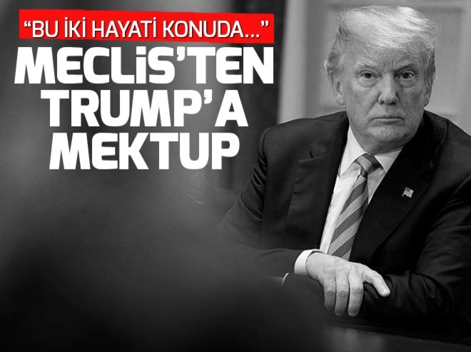 MECLİS'TEN ABD BAŞKANI TRUMP'A MEKTUP