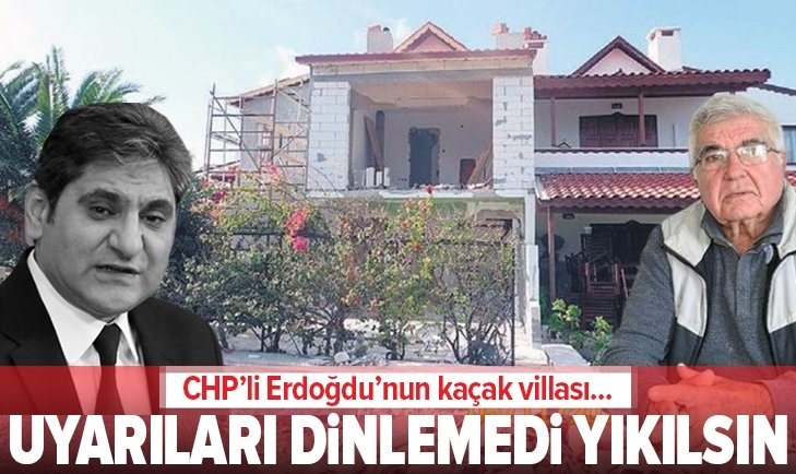 CHP'Lİ ERDOĞDU'NUN KAÇAK VİLLASIYLA İLGİLİ ÇARPICI SÖZLER!