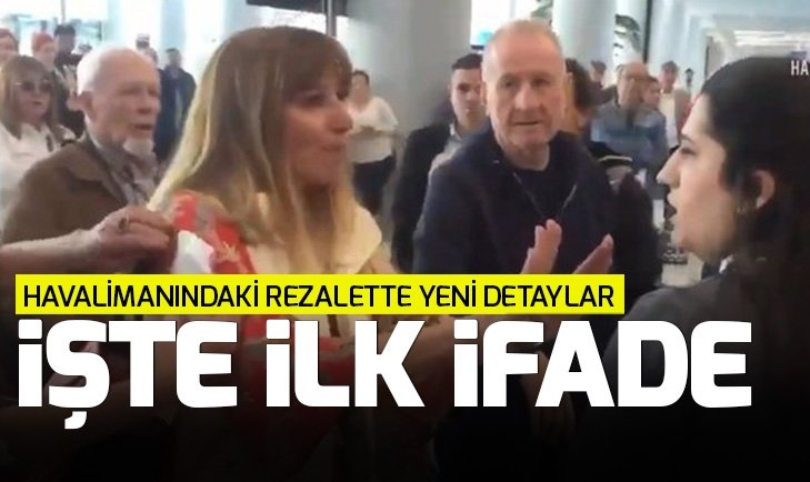 İstanbul Havalimanı'nda yaşanan rezalette ilk ifade