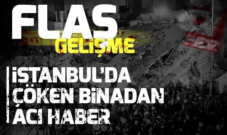 İSTANBUL'DA ÇÖKEN BİNADAN ACI HABER