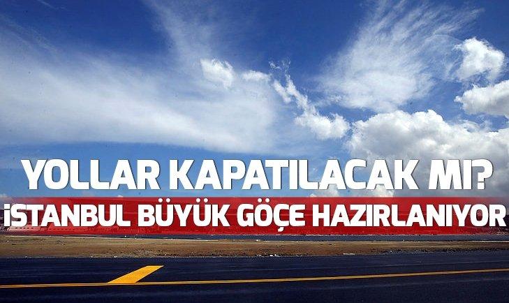 İSTANBUL BÜYÜK GÖÇE HAZIRLANIYOR!