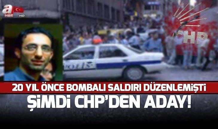 1999'DA BOMBALI SALDIRI DÜZENLEDİ ŞİMDİ CHP'DE!