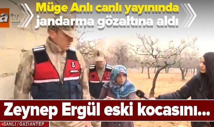 JANDARMA ZEYNEP ERGÜL'Ü GÖZALTINA ALDI