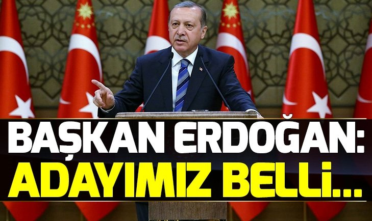 Başkan Erdoğan: Adayımız Binali Yıldırım