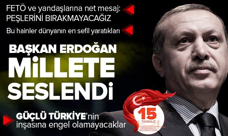SON DAKİKA | Başkan Erdoğan'dan millete seslenişte FETÖ'cülere flaş mesaj: Peşlerini bırakmayacağız