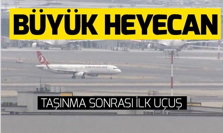 Son dakika: İstanbul Havalimanı'nda taşınma sonrası ilk uçuş