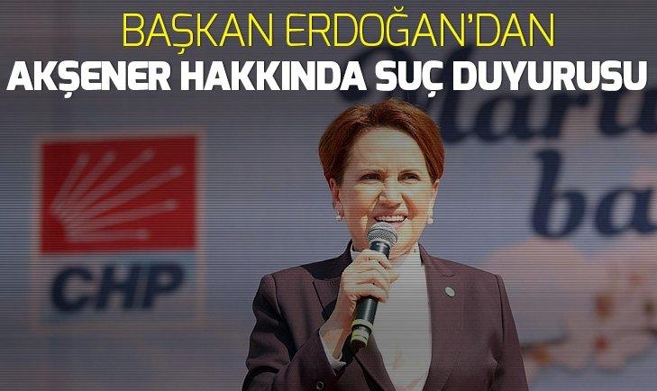 Son dakika: Başkan Erdoğan'dan Meral Akşener hakkında suç duyurusu
