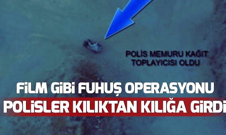 POLİSTEN FİLM GİBİ FUHUŞ OPERASYONU