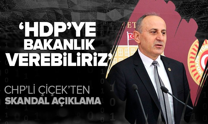 CHP'li Dursun Çiçek'ten skandal HDP açıklaması: Bakanlık verebiliriz