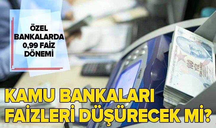 ÖZEL BANKALARDA 0,99 FAİZ DÖNEMİ! KAMU BANKALARI FAİZLERİ DÜŞÜRECEK Mİ?