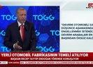 Başkan Erdoğan yerli otomobil fabrikası temel atma töreninde konuştu: CHPnin takoz siyasetine rağmen...