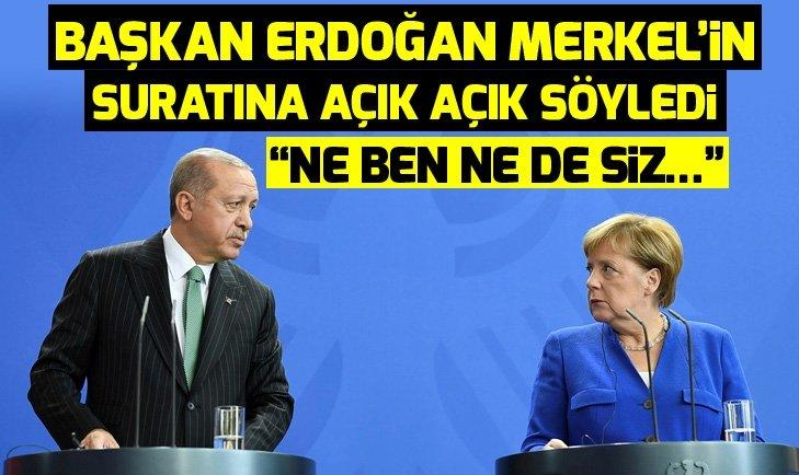 """Başkan Erdoğan Merkel'in suratına açık açık söyledi: """"Ne ben ne de siz…"""""""
