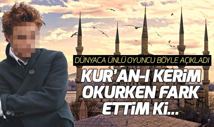 DÜNYACA ÜNLÜ OYUNCU BÖYLE AÇIKLADI: KUR'AN-I KERİM OKURKEN...