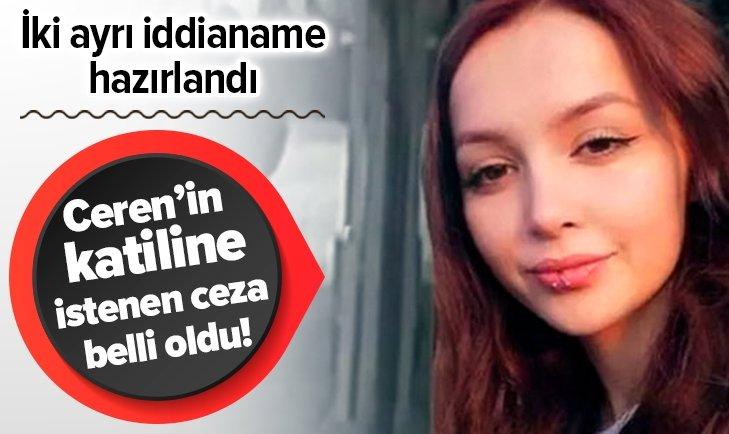 CEREN ÖZDEMİR'İN KATİLİNE İSTENEN CEZA BELLİ OLDU!